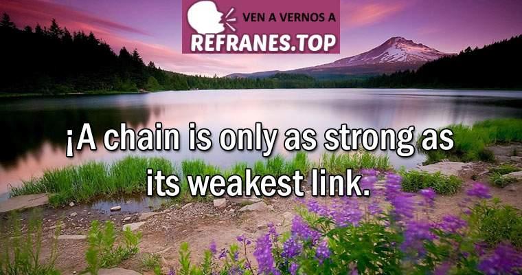 refran la cadena es solo tan fuerte como su eslabón más débil